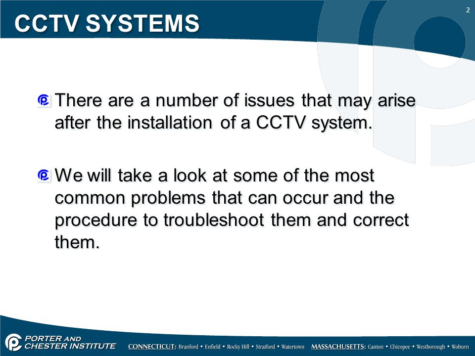 2 CCTV SYSTEMS There are a number of issues that may arise after the installation of a CCTV system. We will take a look at some of the most common pro