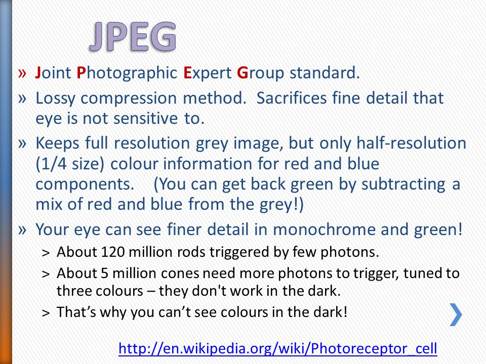 » Joint Photographic Expert Group standard. » Lossy compression method.