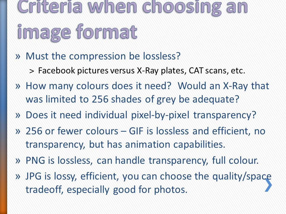 » Must the compression be lossless. ˃Facebook pictures versus X-Ray plates, CAT scans, etc.