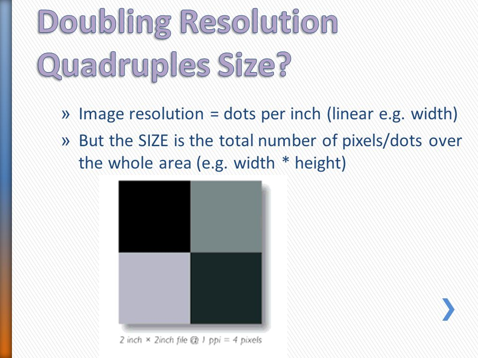 » Image resolution = dots per inch (linear e.g. width) » But the SIZE is the total number of pixels/dots over the whole area (e.g. width * height)