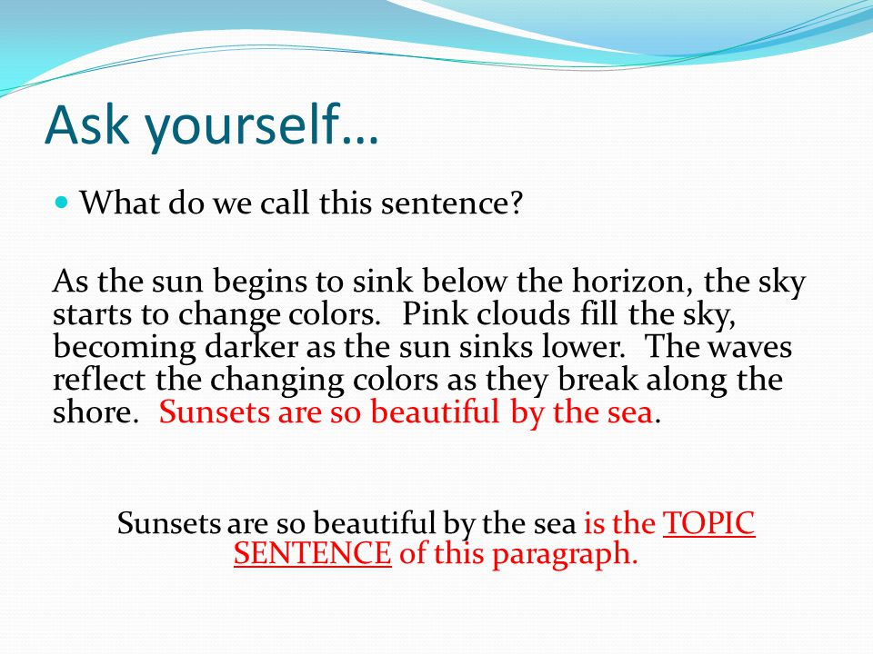 Ask yourself… What do we call this sentence? As the sun begins to sink below the horizon, the sky starts to change colors. Pink clouds fill the sky, b