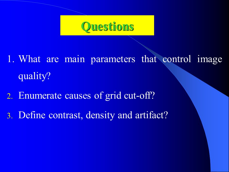Questions 1.What are main parameters that control image quality.