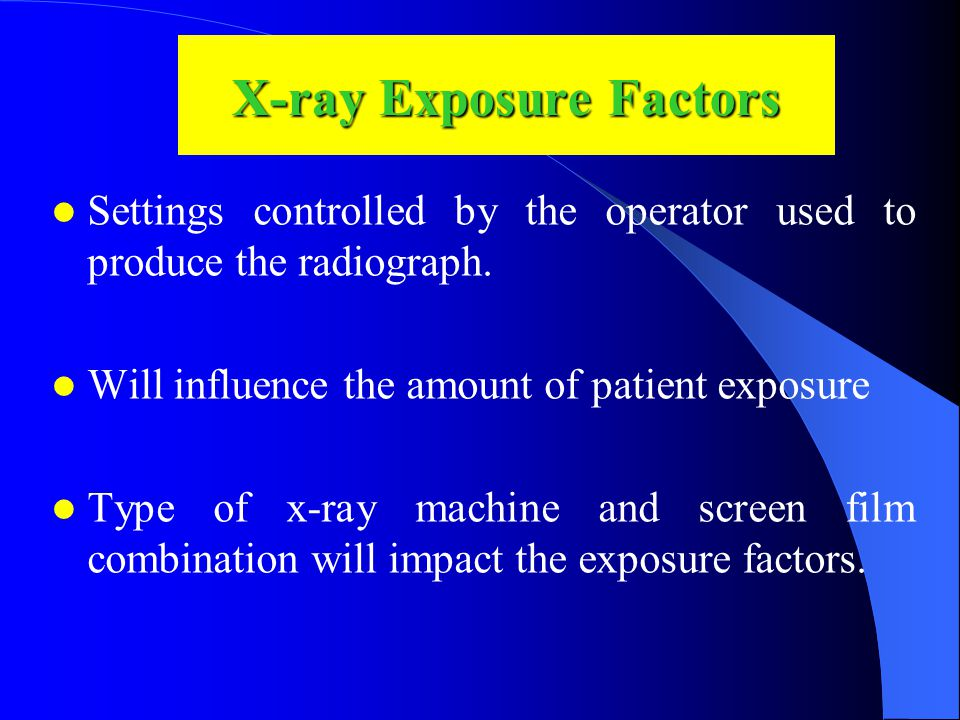 X-ray Exposure Factors Settings controlled by the operator used to produce the radiograph.