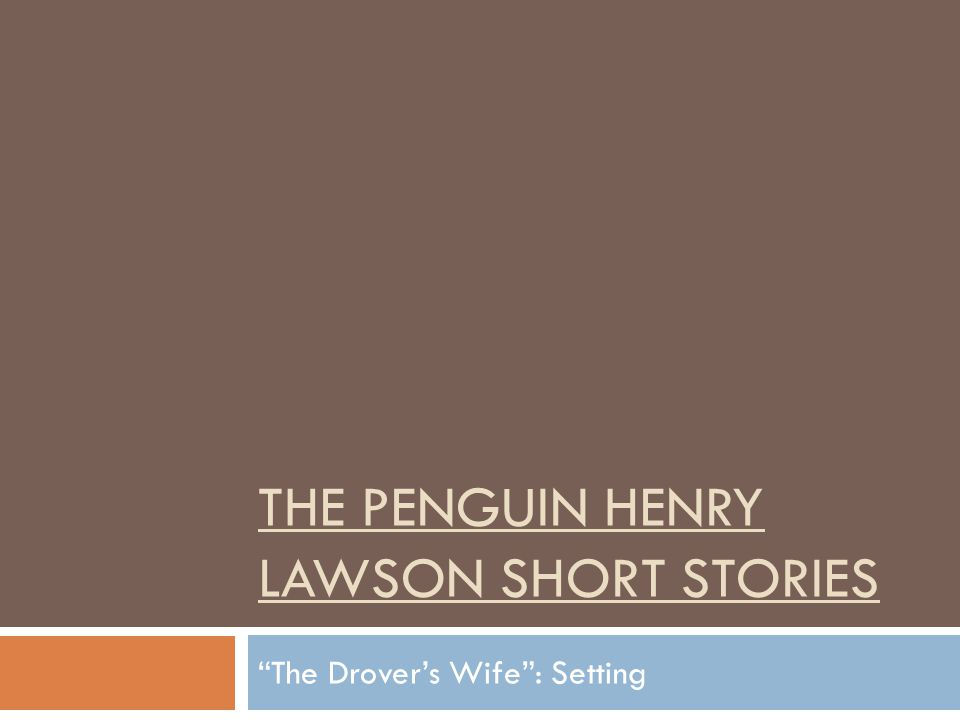 "THE PENGUIN HENRY LAWSON SHORT STORIES ""The Drover's Wife"": Setting"