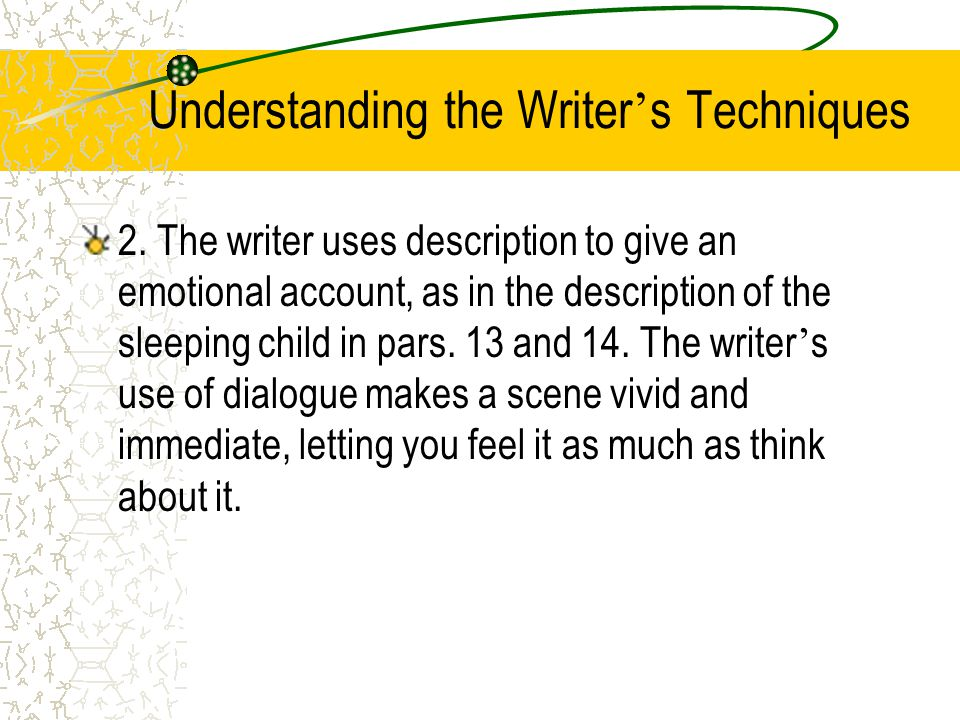 Understanding the Writer ' s Techniques 1. Why do we remember some things and not others? The writer explores this question by means of recollections