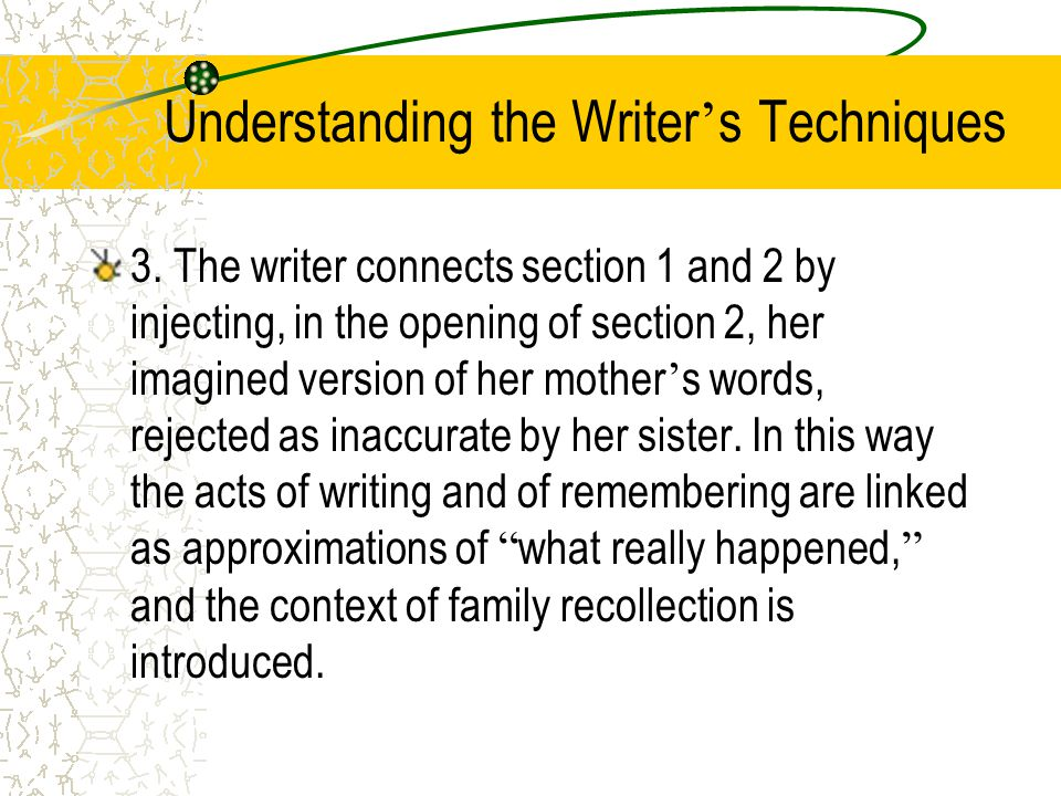 Understanding the Writer ' s Techniques 3. Section 1: Tells the story of her mother ' s trip South in 1927. Section 2: Tells the story of the writer '