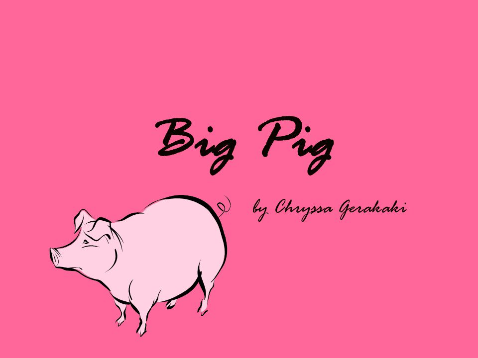I saw something big and I realised that it was a pig.