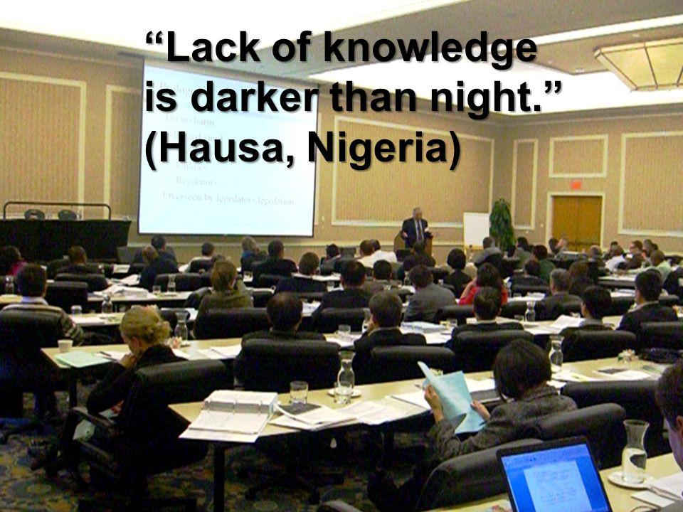 Lack of knowledge is darker than night. (Hausa, Nigeria)