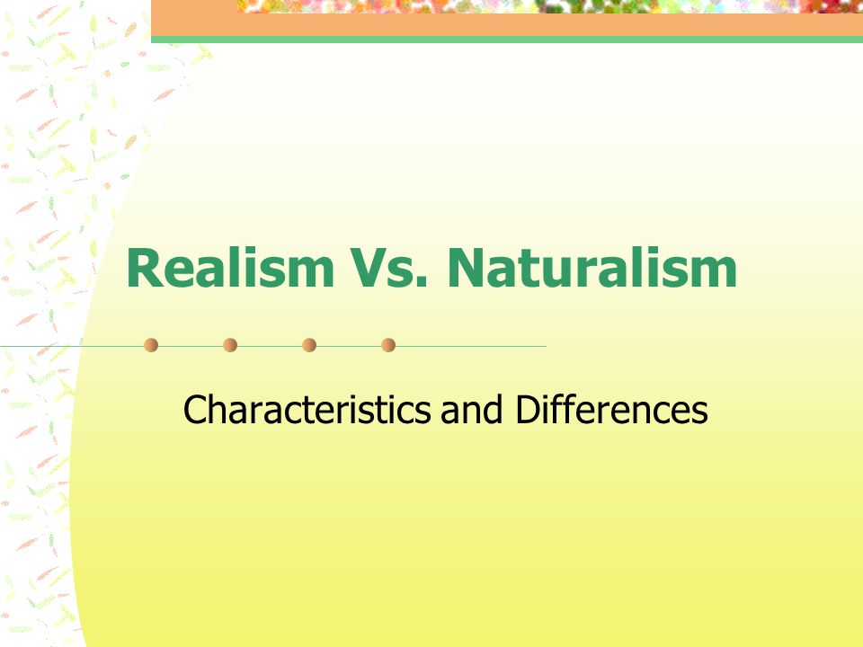 Realism Vs. Naturalism Characteristics and Differences