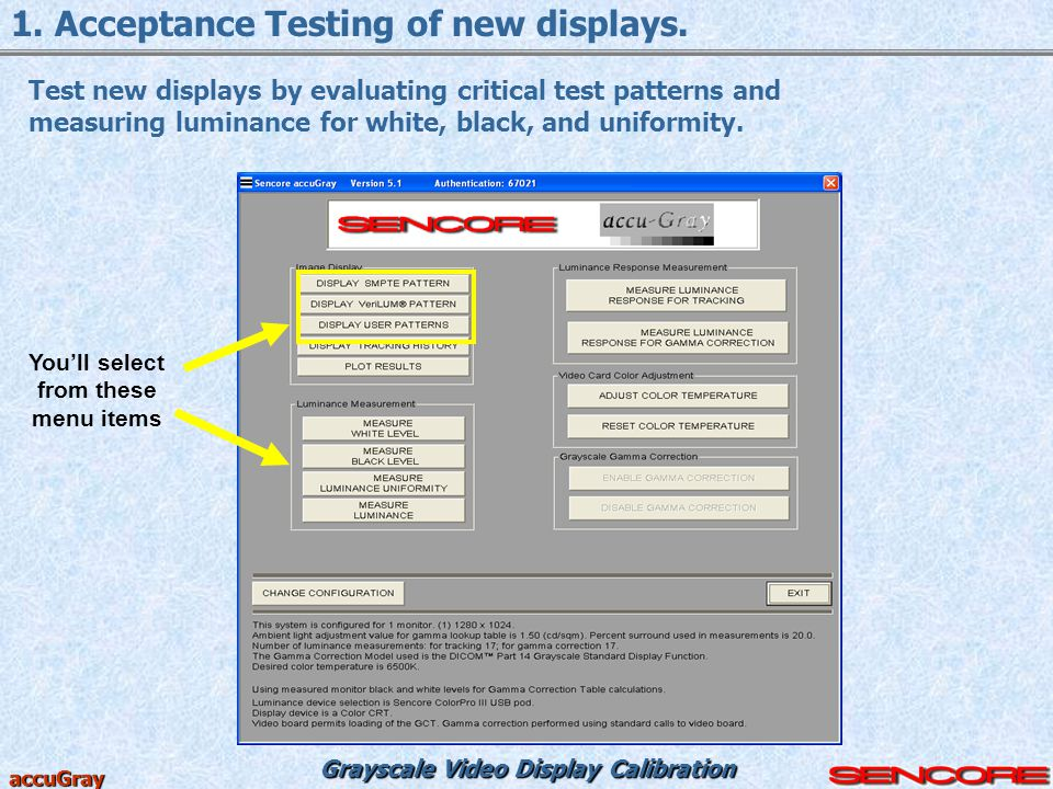 Grayscale Video Display Calibration accuGray 1. Acceptance Testing of new displays. Test new displays by evaluating critical test patterns and measuri