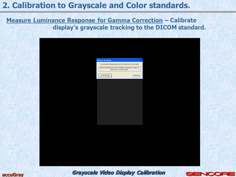 Grayscale Video Display Calibration accuGray 2. Calibration to Grayscale and Color standards. Measure Luminance Response for Gamma Correction – Calibr
