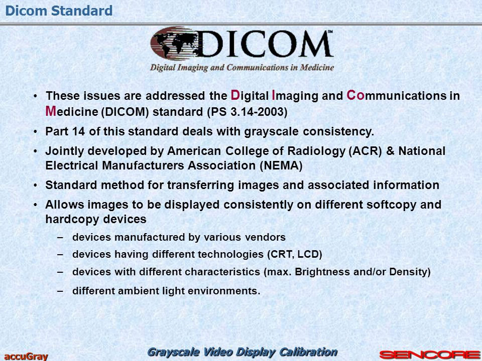 Grayscale Video Display Calibration accuGray Dicom Standard These issues are addressed the D igital I maging and Co mmunications in M edicine (DICOM)