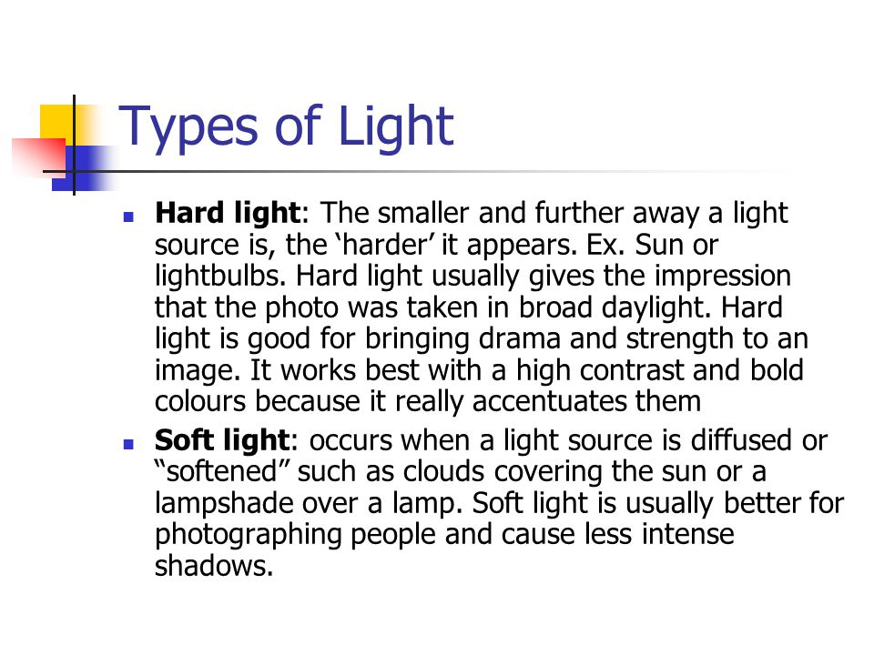 Types of Light Hard light: The smaller and further away a light source is, the 'harder' it appears.