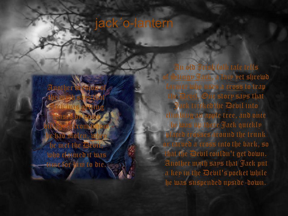 jack´o-lantern An old Irish folk tale tells of Stingy Jack, a lazy yet shrewd farmer who uses a cross to trap the Devil.
