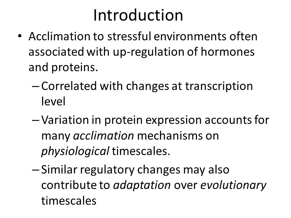 Acclimation to stressful environments often associated with up-regulation of hormones and proteins.