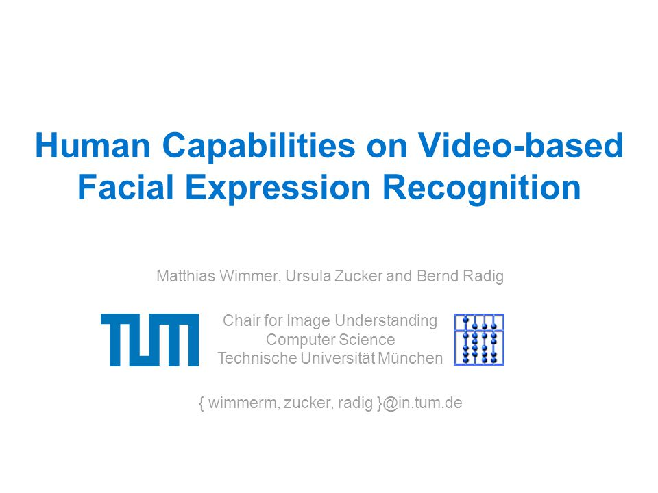 2007-09-10 2/10 Technische Universität München Ursula Zucker Motivation  Facial Expression Recognition  goal: human-like man-machine communication  six universal facial expressions [Ekman]: anger, disgust, fear, happiness, sadness, surprise  minimal muscle activity -> reliable recognition is difficult  recognition rate of state-of-the-art approaches: ~ 70%  Question  How reliable do humans specify facial expressions.
