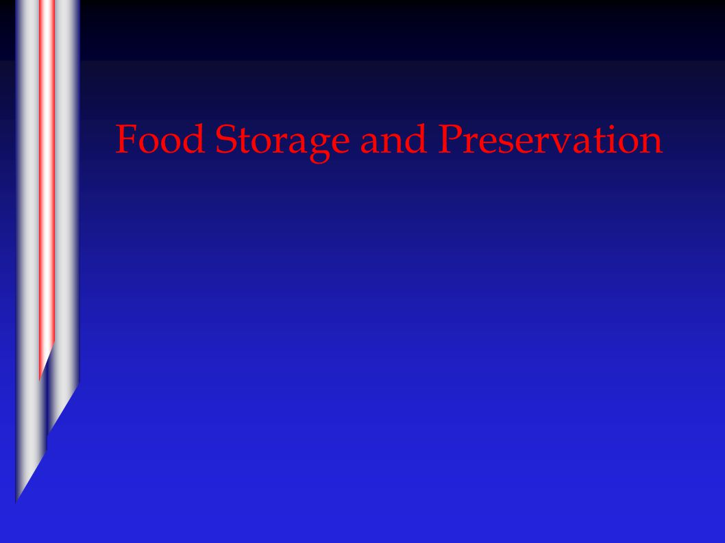 Storage and Preservation  Principles of Preservation  Methods of Preservation  Drying, curing & smoking  Fermentation  Pasteurisation & Sterilisation  Chilling and Freezing