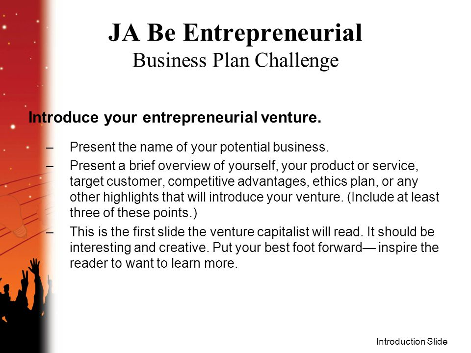 Introduction Slide JA Be Entrepreneurial Business Plan Challenge Introduce your entrepreneurial venture.