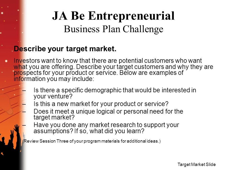 Target Market Slide JA Be Entrepreneurial Business Plan Challenge Describe your target market.