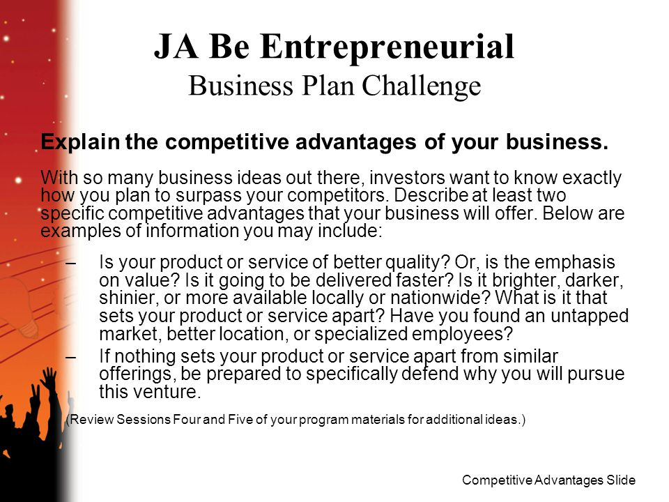 Competitive Advantages Slide JA Be Entrepreneurial Business Plan Challenge Explain the competitive advantages of your business.