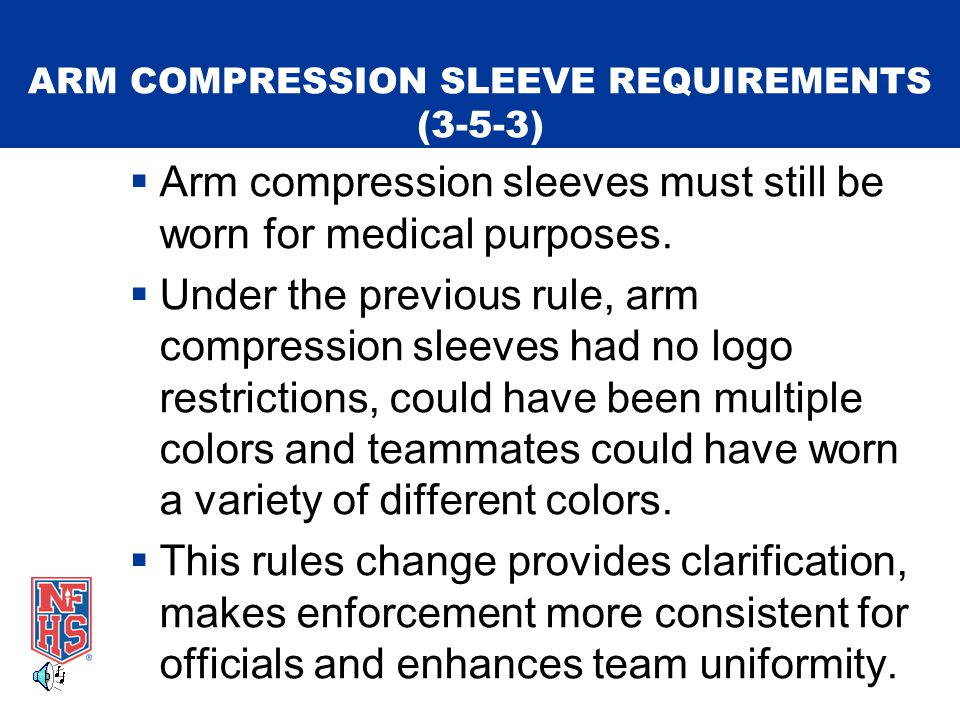 ARM COMPRESSION SLEEVE REQUIREMENTS (3-5-3)  Arm compression sleeves must still be worn for medical purposes.