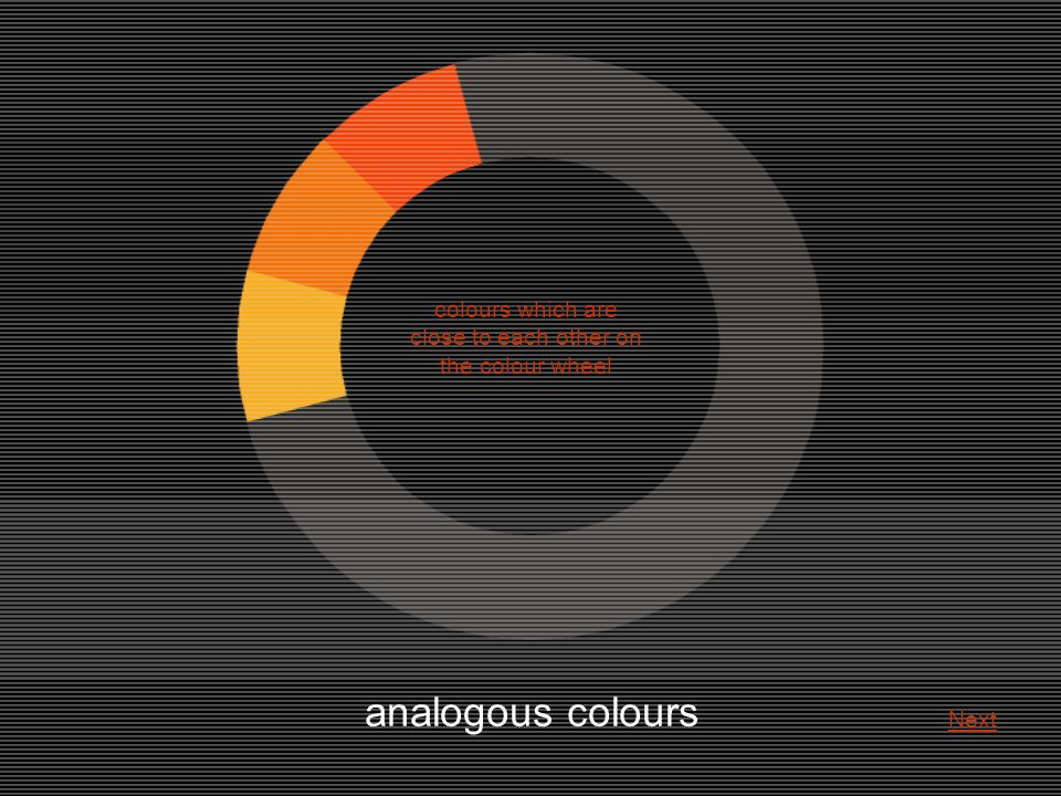 analogous colours colours which are close to each other on the colour wheel Next