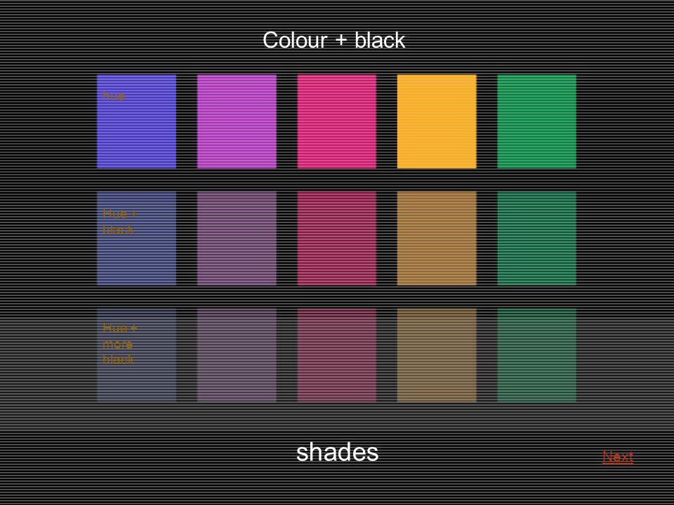 shades Colour + black hue Hue + black Hue + more black Next