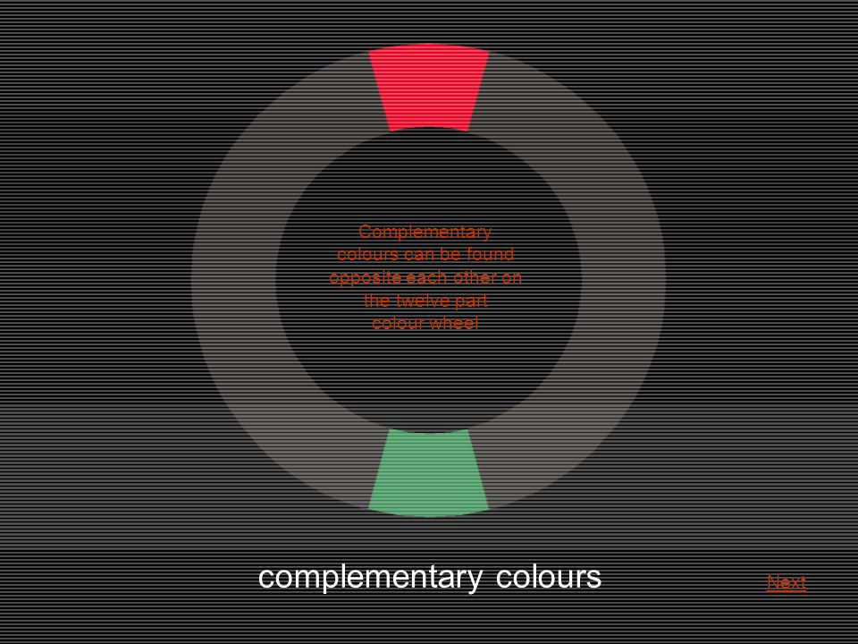 complementary colours Complementary colours can be found opposite each other on the twelve part colour wheel Next