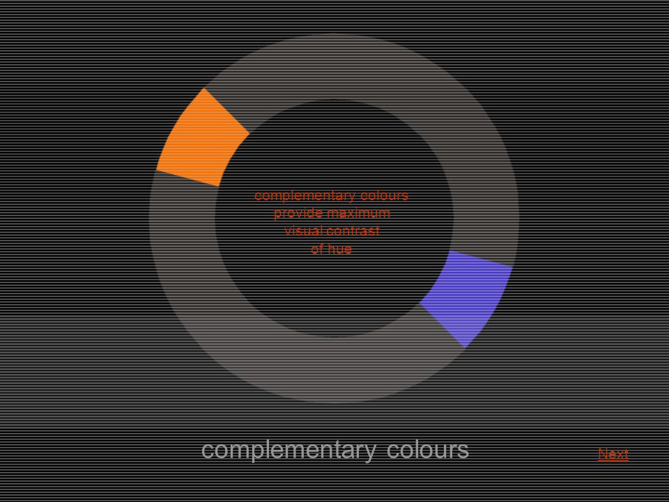 complementary colours complementary colours provide maximum visual contrast of hue Next