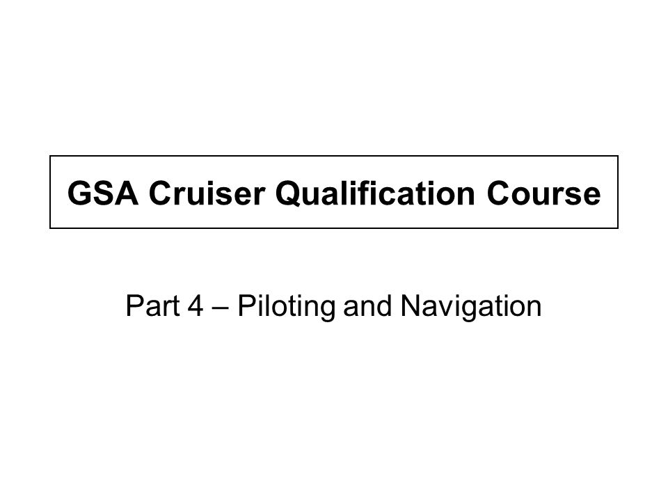 GSA Cruiser Qualification Course Part 4 – Piloting and Navigation