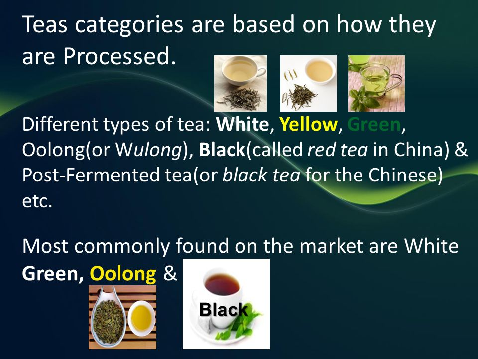 Teas categories are based on how they are Processed.