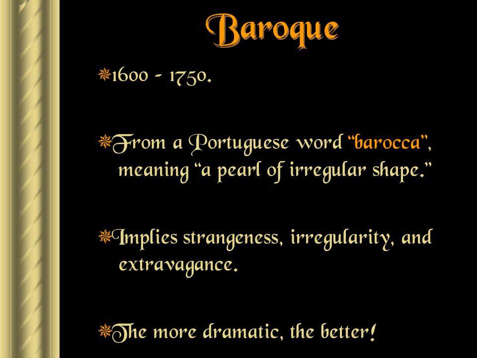 Baroque  1600 – 1750.