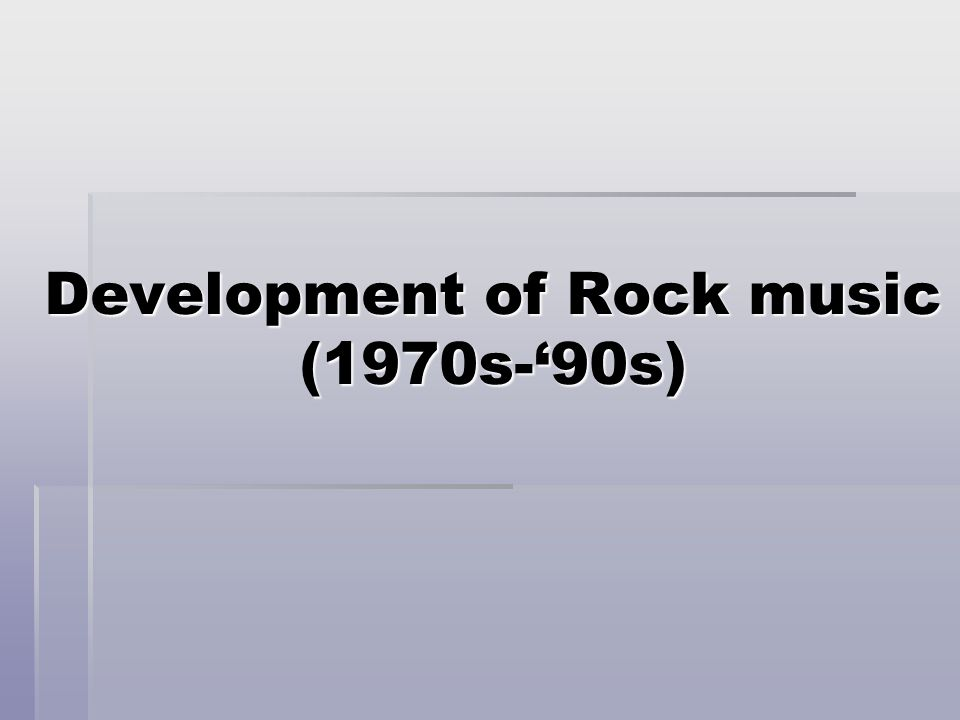Development of Rock music (1970s-'90s)