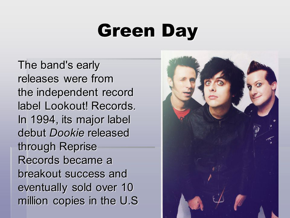 Green Day The band s early releases were from the independent record label Lookout.