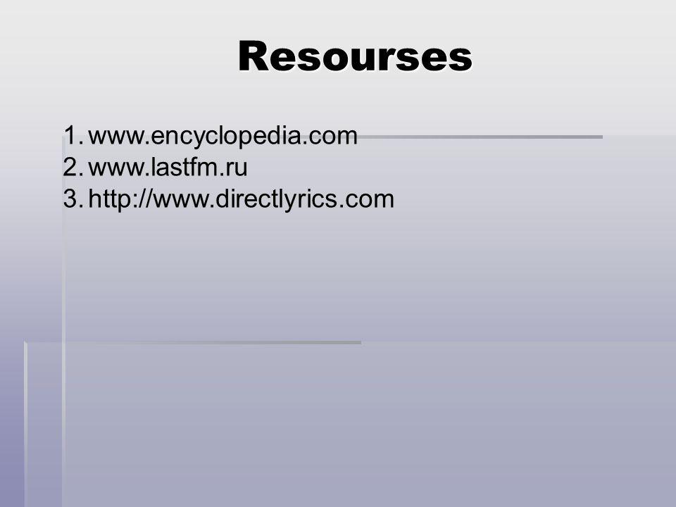 Resourses 1.www.encyclopedia.com 2.www.lastfm.ru 3.http://www.directlyrics.com