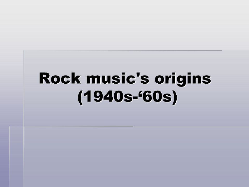 Rock music s origins (1940s-'60s)