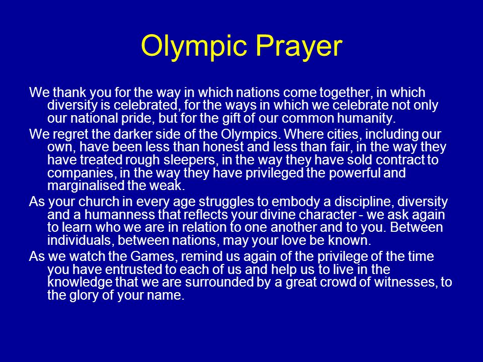 Olympic Prayer We thank you for the way in which nations come together, in which diversity is celebrated, for the ways in which we celebrate not only our national pride, but for the gift of our common humanity.