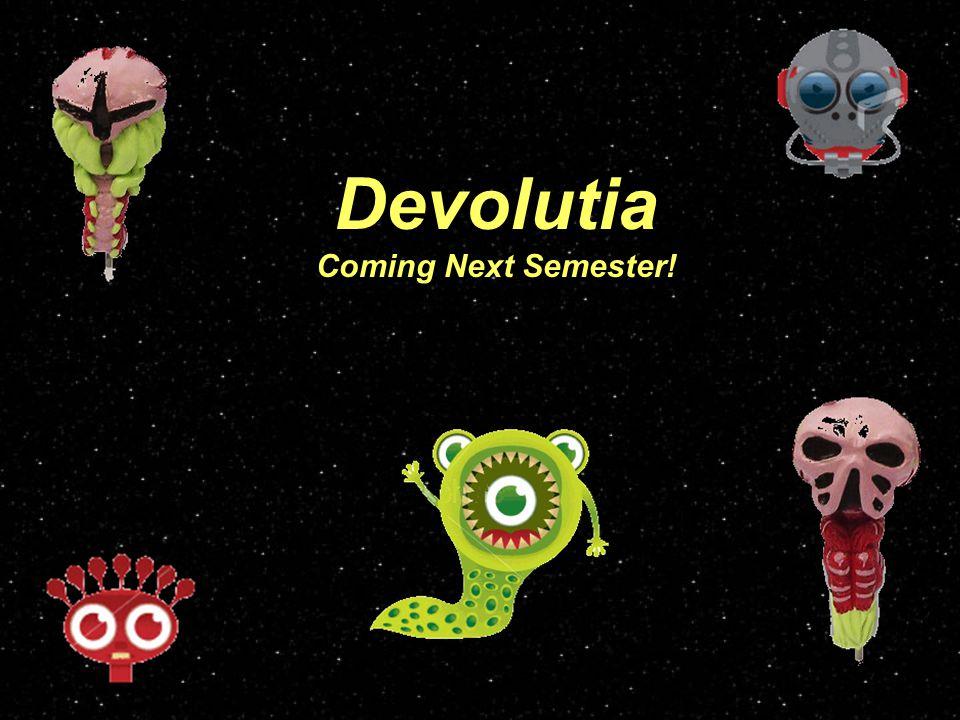 Devolutia Coming Next Semester!