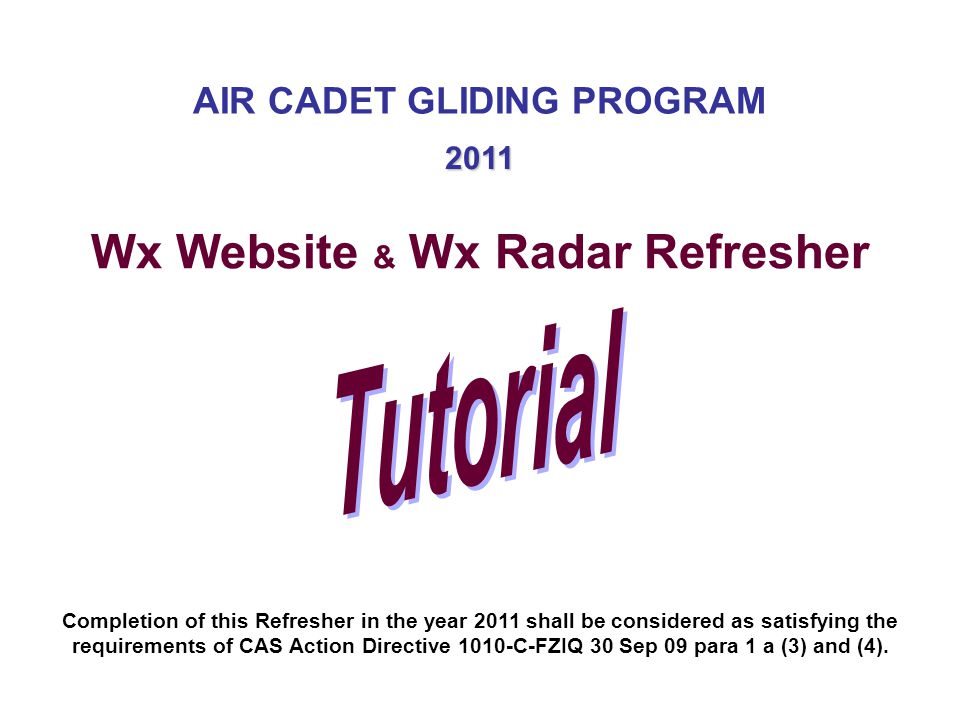 AIR CADET GLIDING PROGRAM Wx Website & Wx Radar Refresher 2011 Completion of this Refresher in the year 2011 shall be considered as satisfying the req