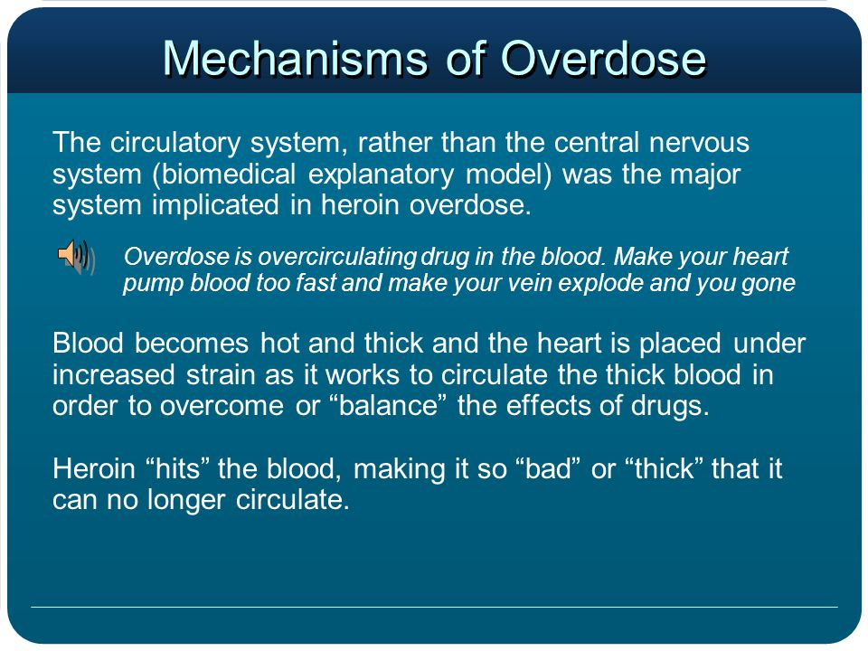 Mechanisms of Overdose The circulatory system, rather than the central nervous system (biomedical explanatory model) was the major system implicated in heroin overdose.