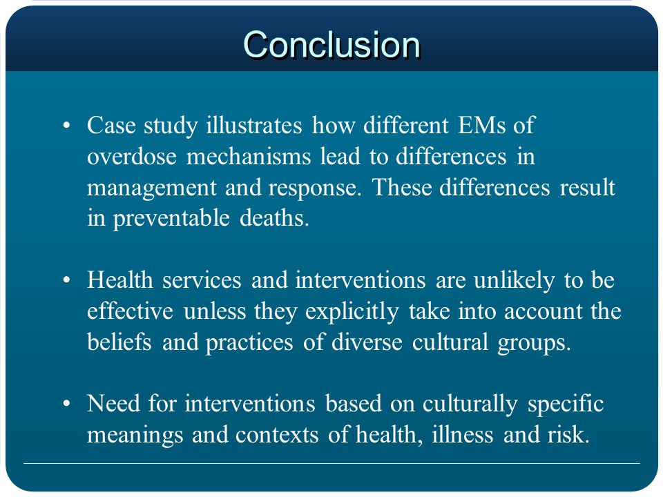 Conclusion Case study illustrates how different EMs of overdose mechanisms lead to differences in management and response.