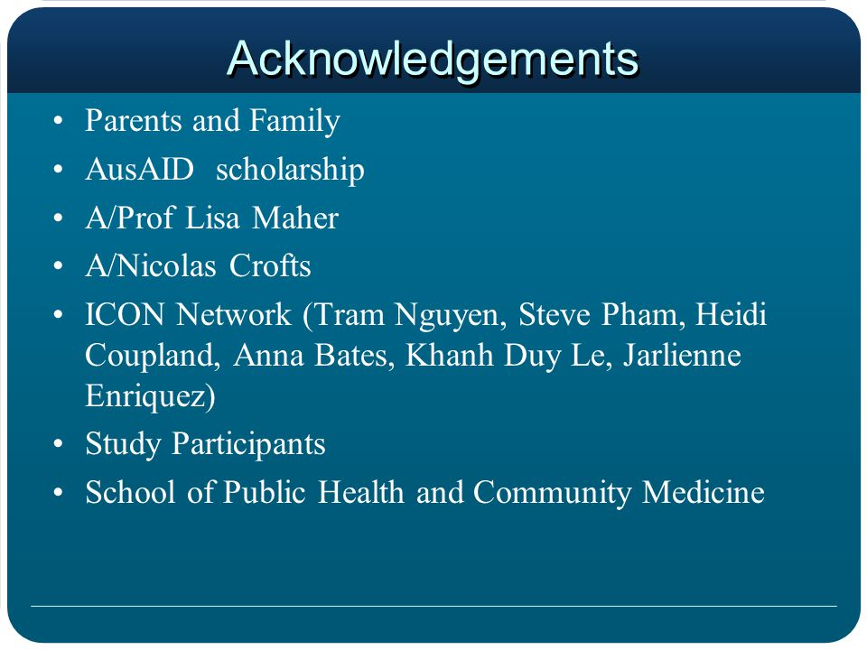 Acknowledgements Parents and Family AusAID scholarship A/Prof Lisa Maher A/Nicolas Crofts ICON Network (Tram Nguyen, Steve Pham, Heidi Coupland, Anna