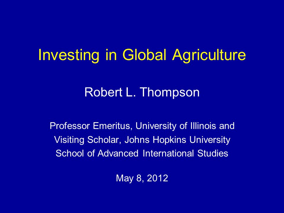 Investing in Global Agriculture Robert L.