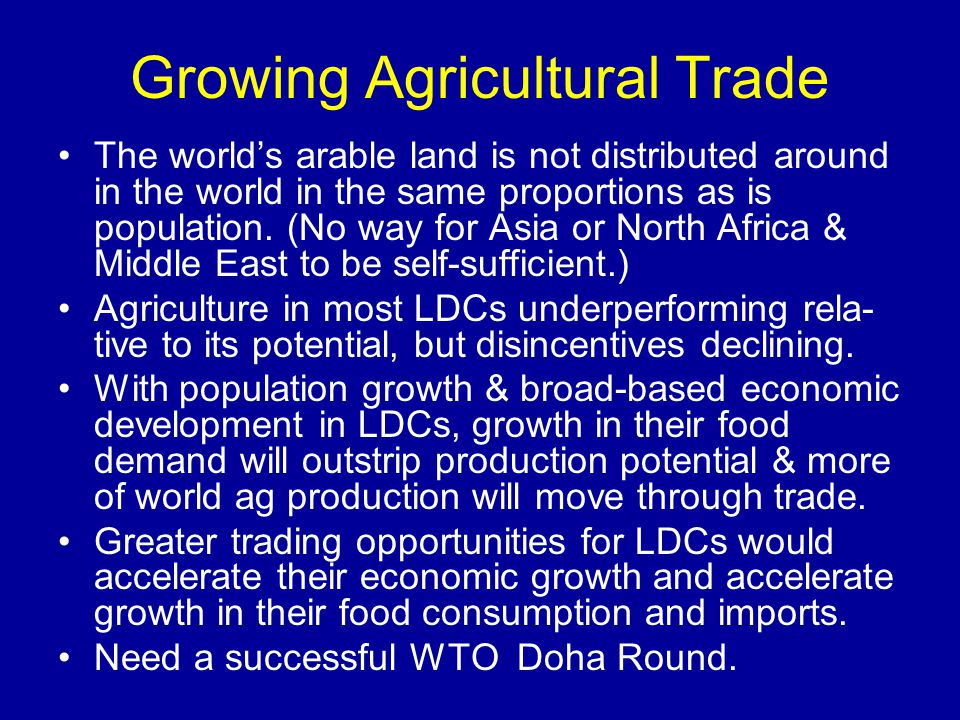 Growing Agricultural Trade The world's arable land is not distributed around in the world in the same proportions as is population.