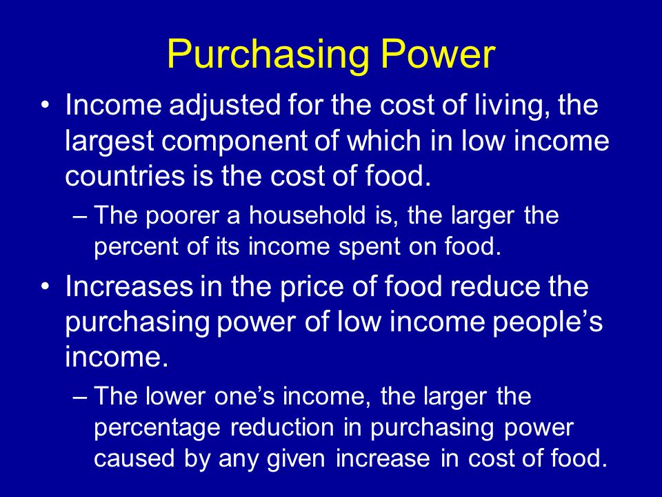 Purchasing Power Income adjusted for the cost of living, the largest component of which in low income countries is the cost of food.