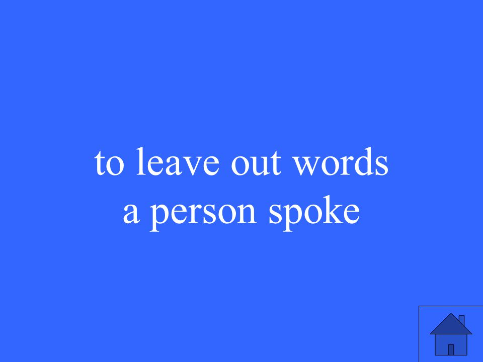 to leave out words a person spoke