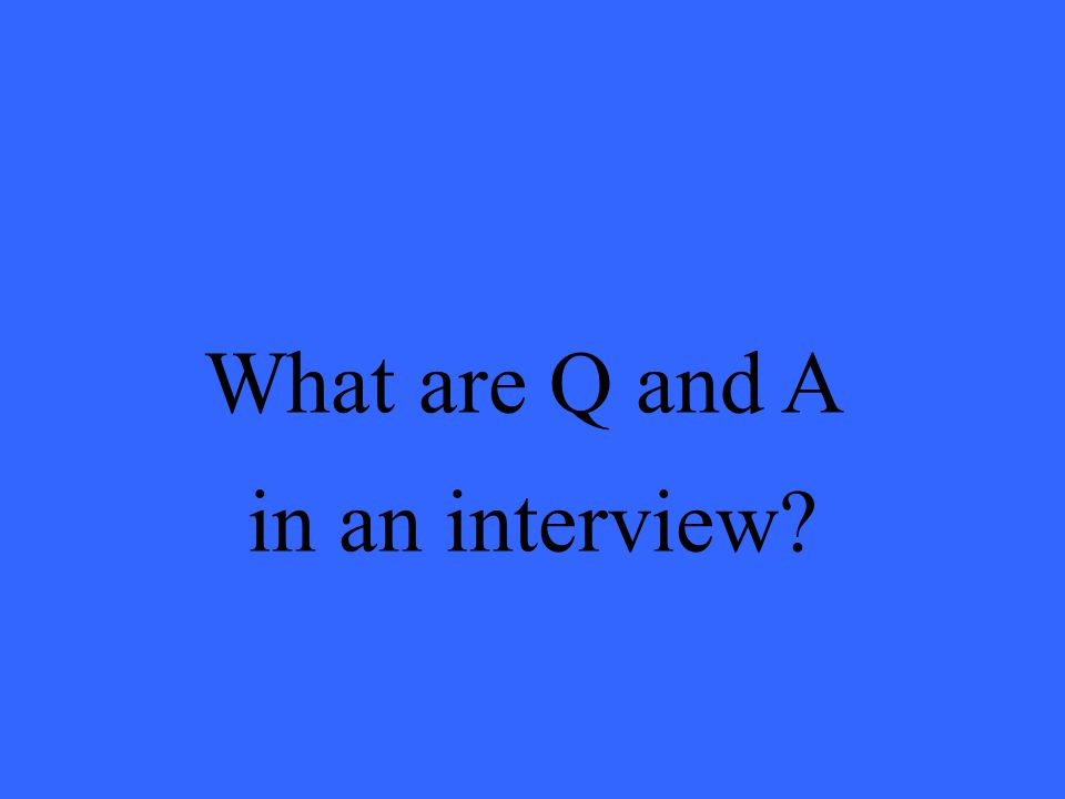 What are Q and A in an interview