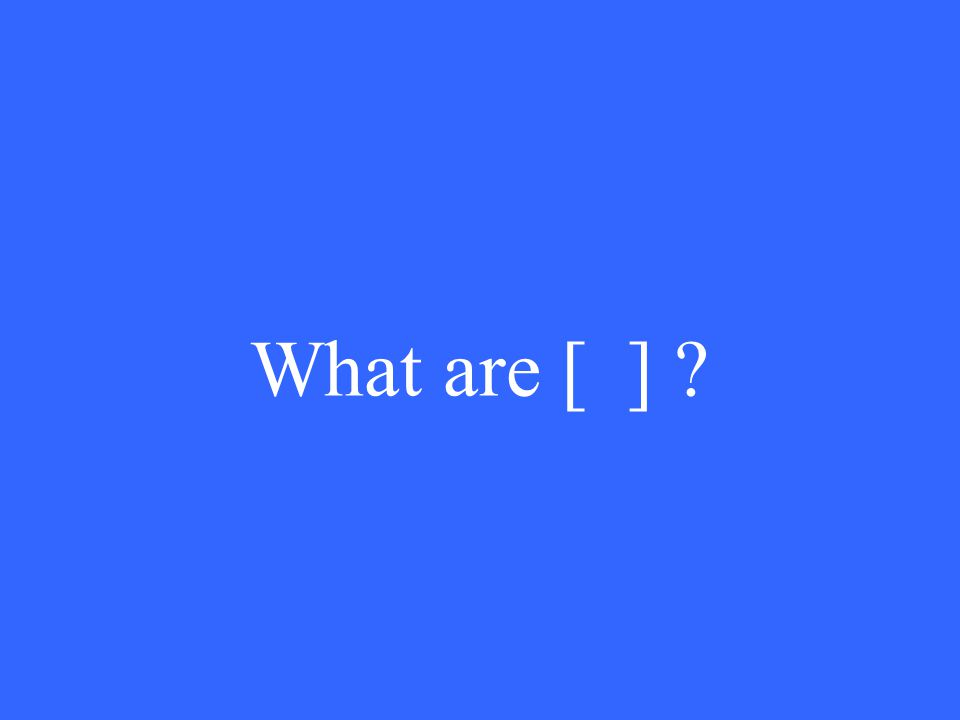 What are [ ]