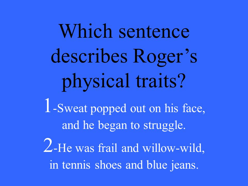 Which sentence describes Roger's physical traits.