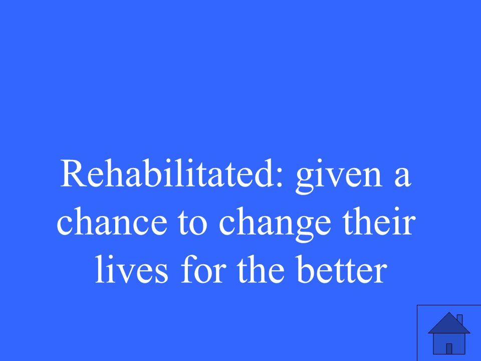 Rehabilitated: given a chance to change their lives for the better